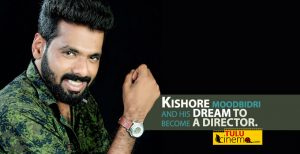 Kishore Moodbidri and his long term dream to become a director.