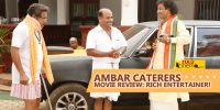 Ambar Caterers Movie Review: Rich Entertainer!